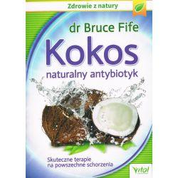 Kokos Naturalny antybiotyk Książka dr Fife Bruce cena sklep