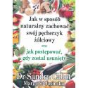 Jak w sposób naturalny zachować swój pęcherzyk żółciowy Książka Dr Sandra Cabot, Margaret Jasinska