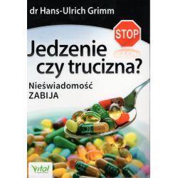 Jedzenie czy truciźna? Nieświadomość zabija - dr Hans-Urlich Grimm książka cena sklep