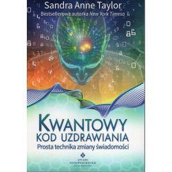 Kwantowy kod uzdrawiania - prosta technika zmiany świadomości - Sandra Anne Taylor książka cena sklep