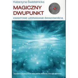 Magiczny dwupunkt. Kwantowe uzdrawianie świadomością - Katarzyna Świstelnicka cena sklep książka