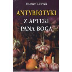 Antybiotyki z apteki Pana Boga - Zbigniew T. Nowak cena sklep książka