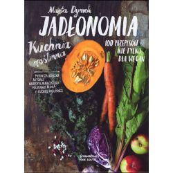 Jadłonomia. Kuchnia roślinna. 100 przepisów nie tylko dla wegan - Marta Dymek książka cena sklep