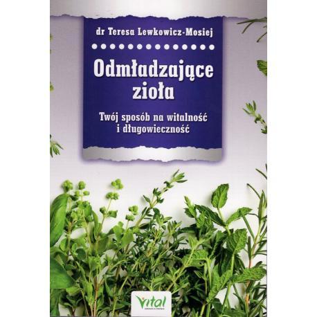 Odmładzające zioła. Twój sposób na witalność i długowieczność - Teresa Lewkowicz-Mosiej książka cena sklep