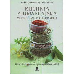 Kuchnia ajurwedyjska według czterech pór roku - Markus Durst, Doris Iding, Johanna Wafler KSIĄŻKA cena sklep