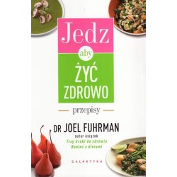 Jedz, aby żyć zdrowo. Przepisy Joel Fuhrman KSIĄŻKA cena sklep