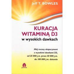 Kuracja witaminą D3 w wysokich dawkach - Jeff T. Bowles KSIĄŻKA cena sklep