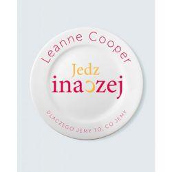 Jedz inaczej Dlaczego jemy to co jemy Leanne Cooper