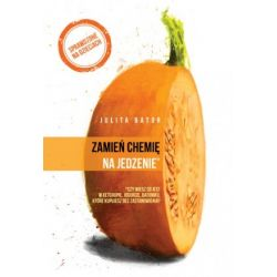 Zamień chemię na jedzenie Julita Bator Książka cena sklep